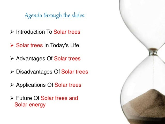 Agenda through the slides:  Introduction To Solar trees  Solar trees In Today's Life  Advantages Of Solar trees  Disad...