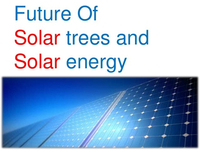 Future Of Solar trees and Solar energy