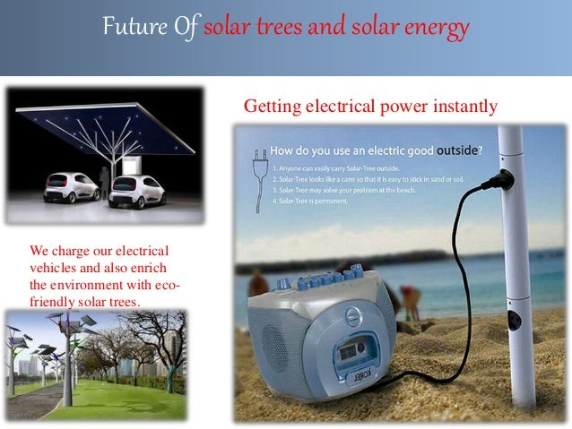 Future Of solar trees and solar energy We charge our electrical vehicles and also enrich the environment with eco- friendl...
