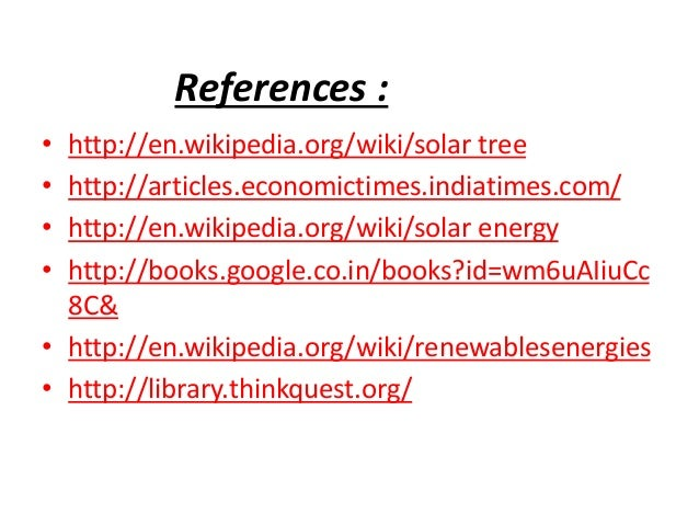 References : • http://en.wikipedia.org/wiki/solar tree • http://articles.economictimes.indiatimes.com/ • http://en.wikiped...