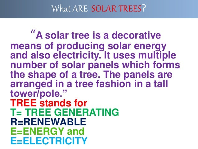 """""""A solar tree is a decorative means of producing solar energy and also electricity. It uses multiple number of solar panel..."""