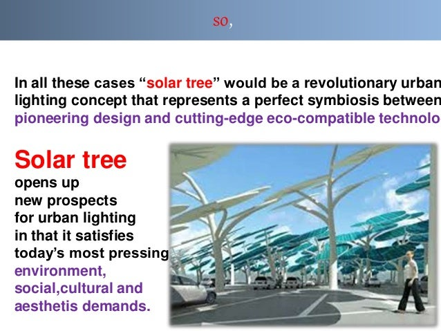 """so, In all these cases """"solar tree"""" would be a revolutionary urban lighting concept that represents a perfect symbiosis be..."""