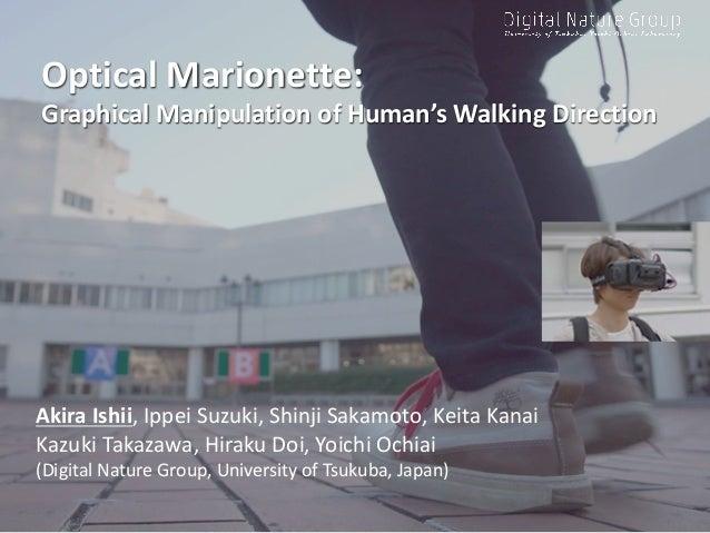 OpticalMarionette: GraphicalManipulationofHuman'sWalkingDirection AkiraIshii,Ippei Suzuki,ShinjiSakamoto,Keita...