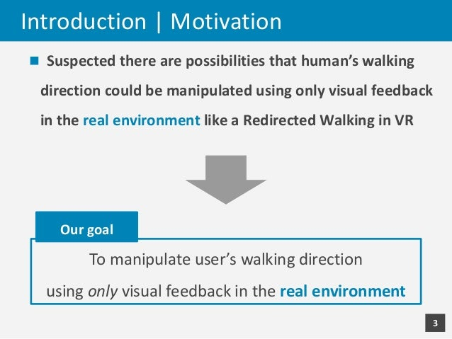 Optical Marionette: Graphical Manipulation of Human's Walking Direction - UIST 2016 Slide 3