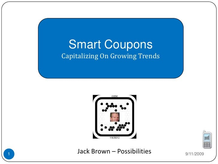 Smart Coupons<br />Capitalizing On Growing Trends  <br />9/10/2009<br />Jack Brown – Possibilities <br />1<br />