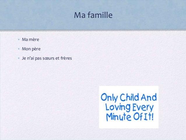 Ma famille• Ma mère• Mon père• Je n'ai pas sœurs et frères