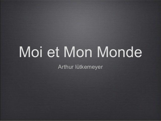 Moi et Mon MondeArthur lütkemeyer
