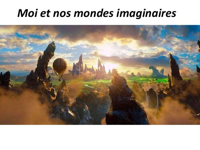 Moi et nos mondes imaginaires