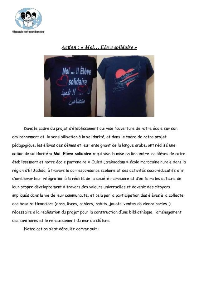Action : « Moi… Elève solidaire » Dans le cadre du projet d'établissement qui vise l'ouverture de notre école sur son envi...