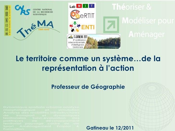 Le territoire comme un système…de la représentation à l'action Professeur de Géographie Gatineau le 12/2011