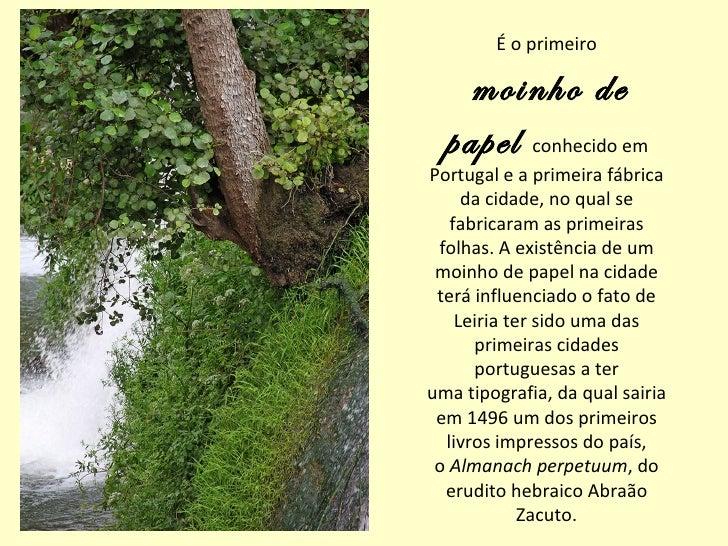 É o primeiro    moinho de  papel conhecido emPortugal e a primeira fábrica     da cidade, no qual se   fabricaram as prime...