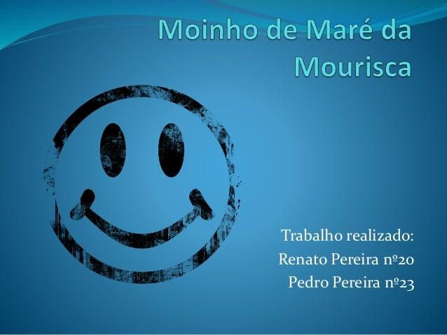 Trabalho realizado: Renato Pereira nº20 Pedro Pereira nº23