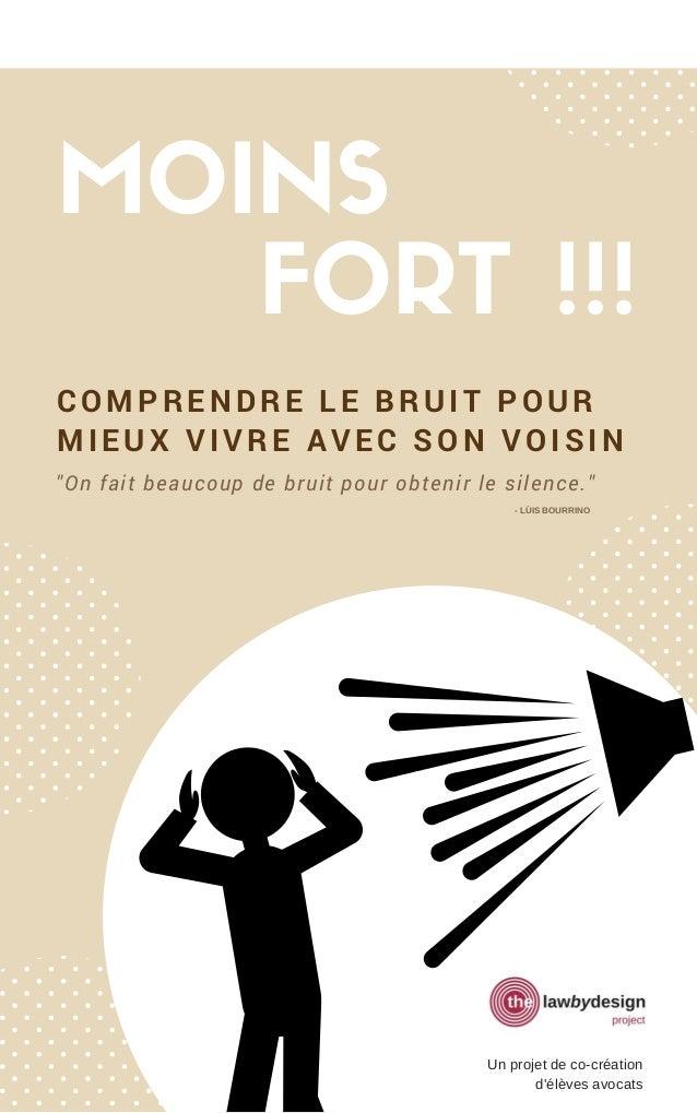 """MOINS FORT !!! COMPRENDRE LE BRUIT POUR MIEUX VIVRE AVEC SON VOISIN """"On fait beaucoup de bruit pour obtenir le silence."""" -..."""