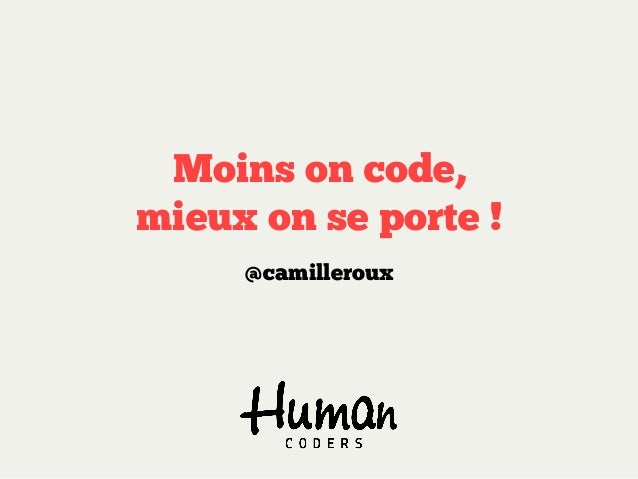 Moins on code,mieux on se porte !     @camilleroux