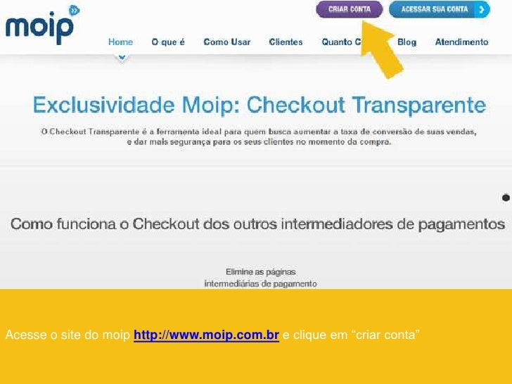 """Acesse o site do moip http://www.moip.com.br e clique em """"criar conta"""""""