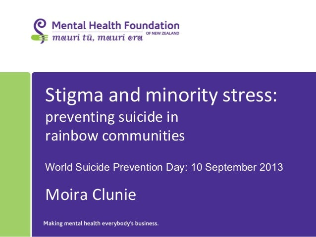 Stigma and minority stress: preventing suicide in rainbow communities World Suicide Prevention Day: 10 September 2013 Moir...