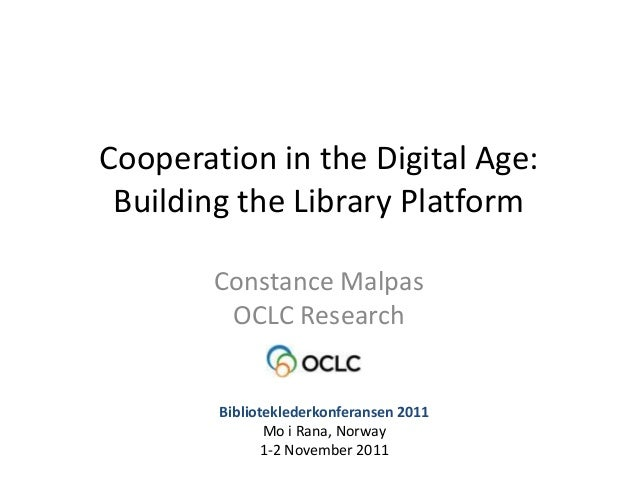 Cooperation in the Digital Age: Building the Library Platform        Constance Malpas         OCLC Research        Bibliot...
