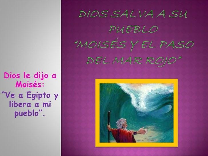 """Dios le dijo a Moisés: """" Ve a Egipto y libera a mi pueblo""""."""
