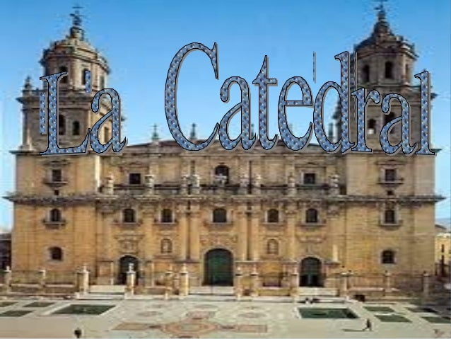 LA CATEDRAL           LA CATEDRALUna catedral es un templo cristiano, donde cristiano cátedra el obispo    Unaasí la igles...