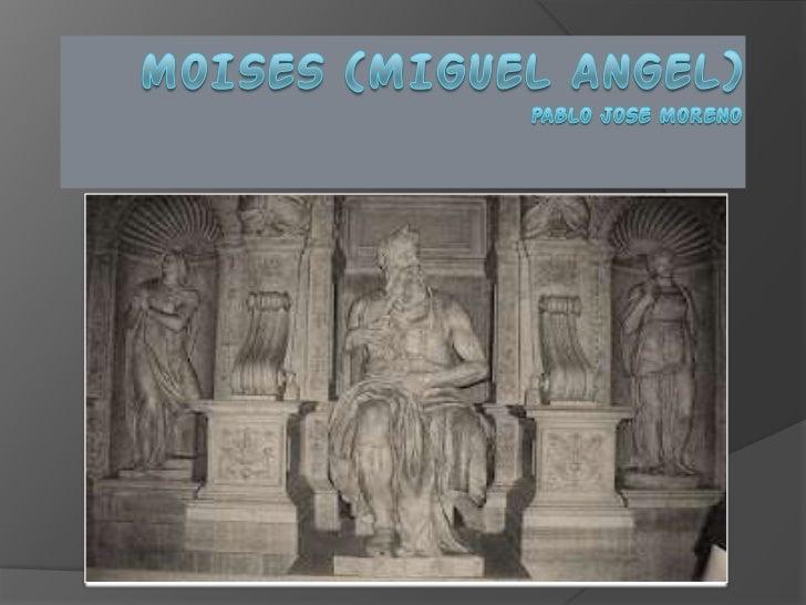    Moisés   Nombre: Moisés   Autor: Miguel Ángel Buonarroti   Cronología: 1513-1516 (S. XVI)   Estilo: Renacimiento (...