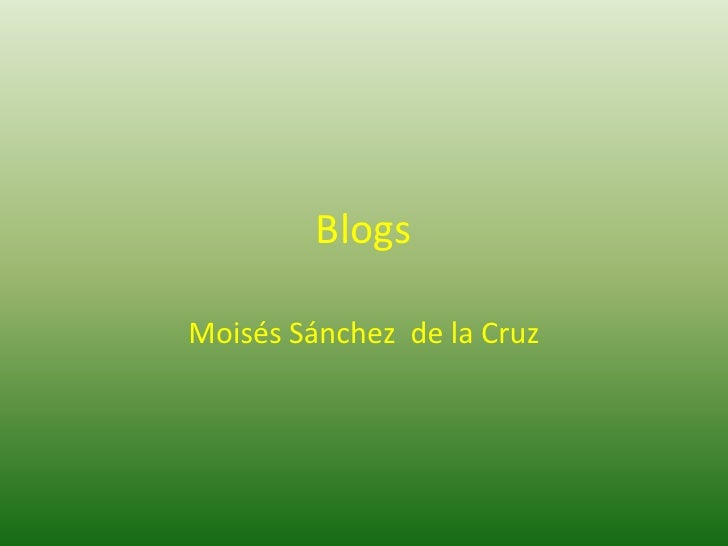 Blogs <br />Moisés Sánchez  de la Cruz<br />