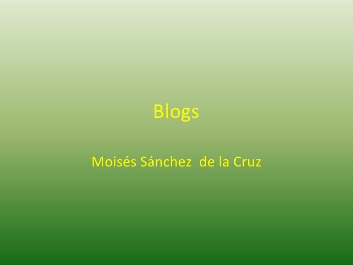 Blogs <br />Moisés Sánchez  de la Cruz<br />