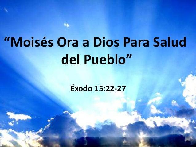 """""""Moisés Ora a Dios Para Salud del Pueblo"""" Éxodo 15:22-27"""