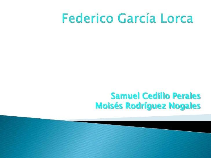 Federico García Lorca <br />Samuel Cedillo Perales<br />Moisés Rodríguez Nogales<br />