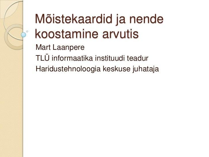 Mõistekaardid ja nendekoostamine arvutisMart LaanpereTLÜ informaatika instituudi teadurHaridustehnoloogia keskuse juhataja