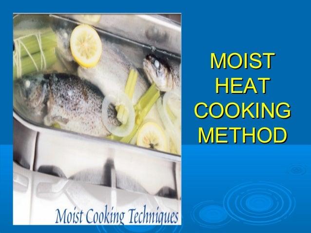 MOISTMOIST HEATHEAT COOKINGCOOKING METHODMETHOD