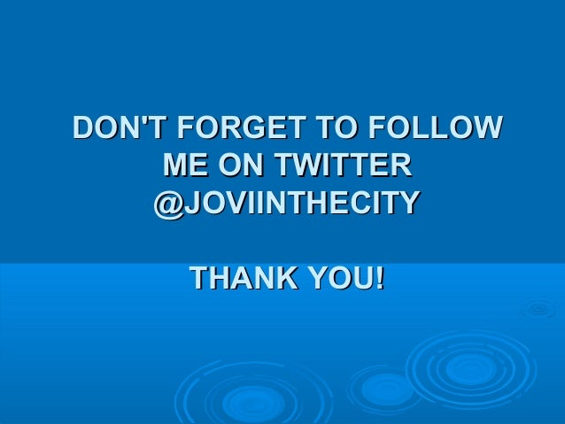 DON'T FORGET TO FOLLOWDON'T FORGET TO FOLLOW ME ON TWITTERME ON TWITTER @JOVIINTHECITY@JOVIINTHECITY THANK YOU!THANK YOU!