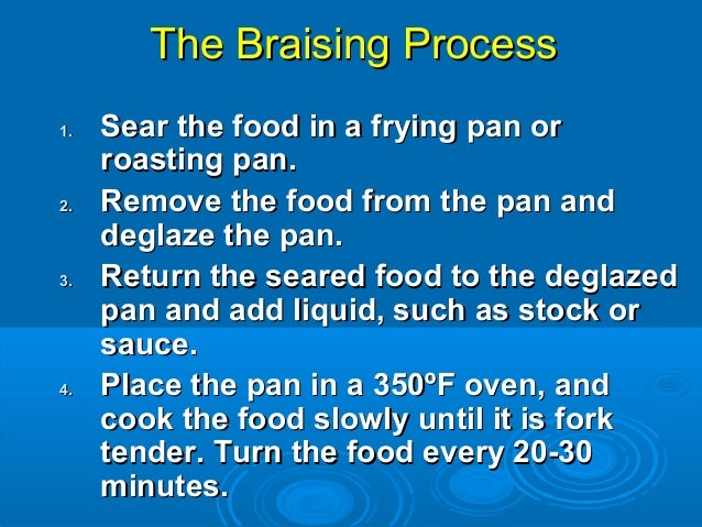 The Braising ProcessThe Braising Process 1.1. Sear the food in a frying pan orSear the food in a frying pan or roasting pa...