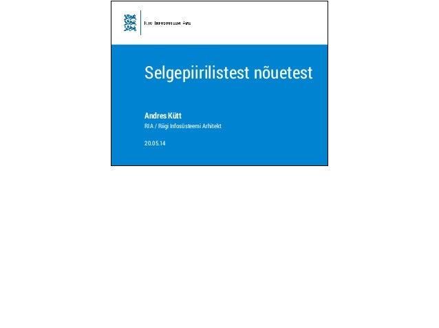 Selgepiirilistest nõuetest Andres Kütt RIA / Riigi Infosüsteemi Arhitekt ! 20.05.14
