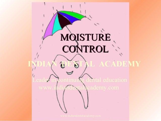 MOISTURE CONTROL INDIAN DENTAL ACADEMY Leader in continuing dental education www.indiandentalacademy.com  www.indiandental...