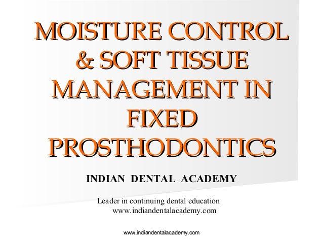 MOISTURE CONTROLMOISTURE CONTROL & SOFT TISSUE& SOFT TISSUE MANAGEMENT INMANAGEMENT IN FIXEDFIXED PROSTHODONTICSPROSTHODON...