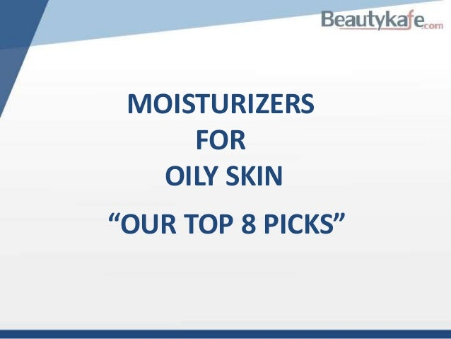 """MOISTURIZERS FOR OILY SKIN """"OUR TOP 8 PICKS"""""""