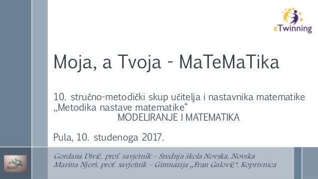 """Moja, a Tvoja - MaTeMaTika 10. stručno-metodički skup učitelja i nastavnika matematike """"Metodika nastave matematike"""" MODEL..."""