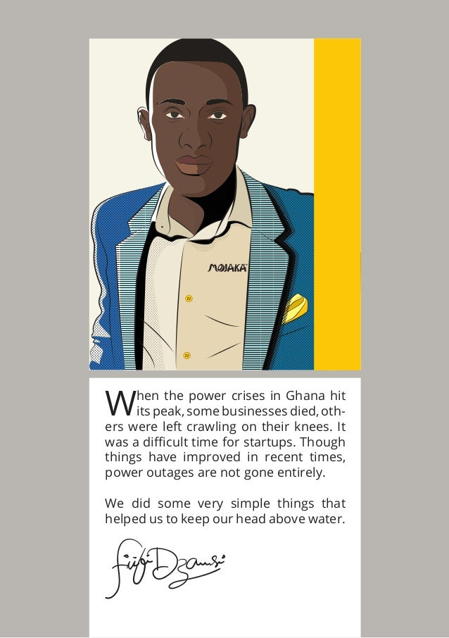 TM When the power crises in Ghana hit its peak, some businesses died, oth- ers were left crawling on their knees. It was a...