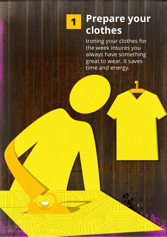Ironing your clothes for the week insures you always have something great to wear. It saves time and energy. Prepare your ...