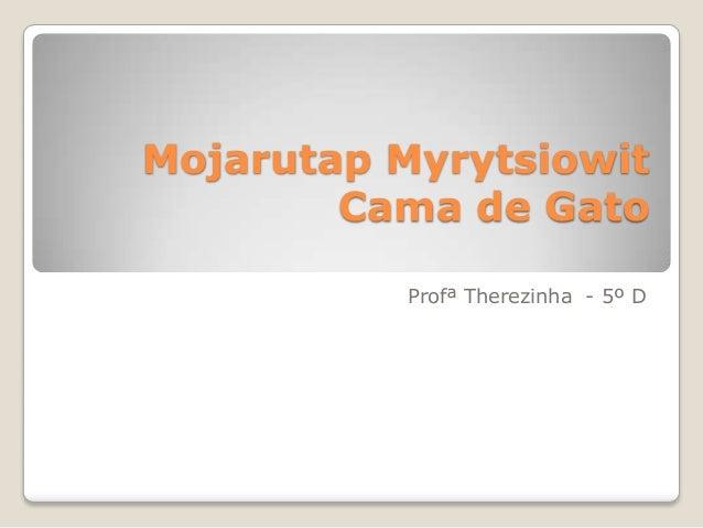 Mojarutap MyrytsiowitCama de GatoProfª Therezinha - 5º D