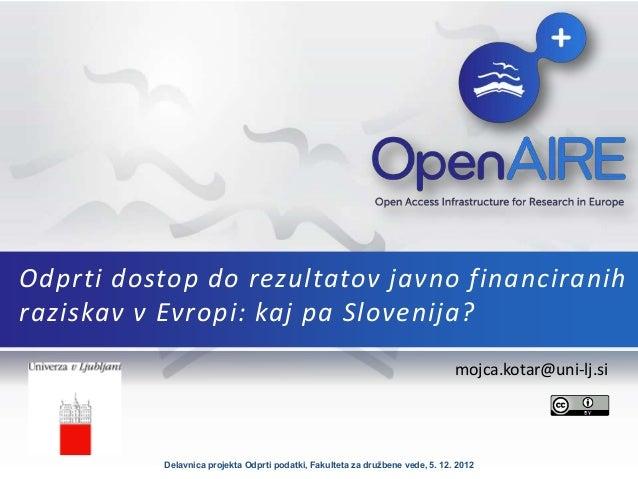 Odprti dostop do rezultatov javno financiranihraziskav v Evropi: kaj pa Slovenija?                                        ...