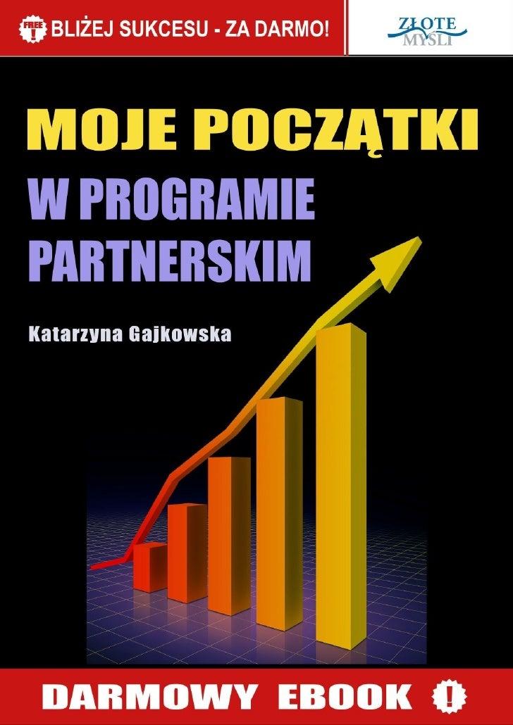 © Copyright for Polish edition by Katarzyna Gajkowska & ZloteMysli.plData: 1.10.2008Tytuł: Moje początki w programie partn...