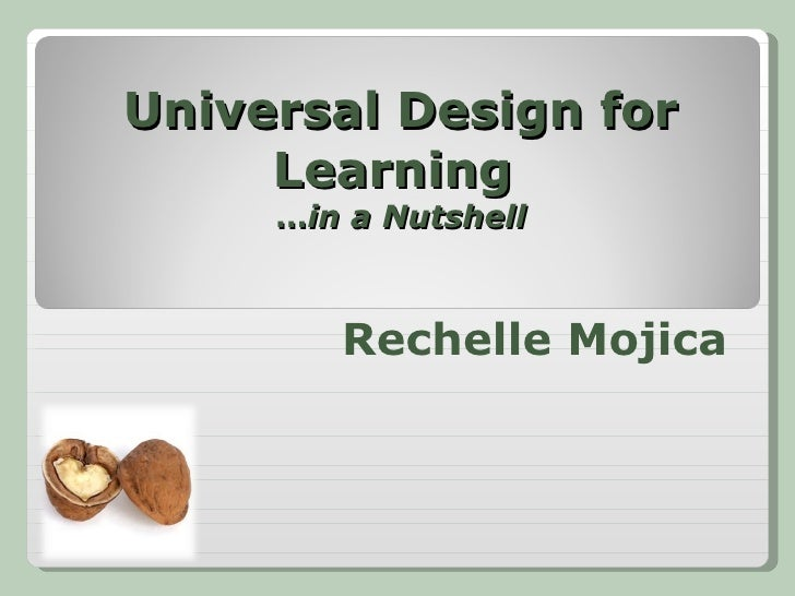 Universal Design for Learning  … in a Nutshell Rechelle Mojica