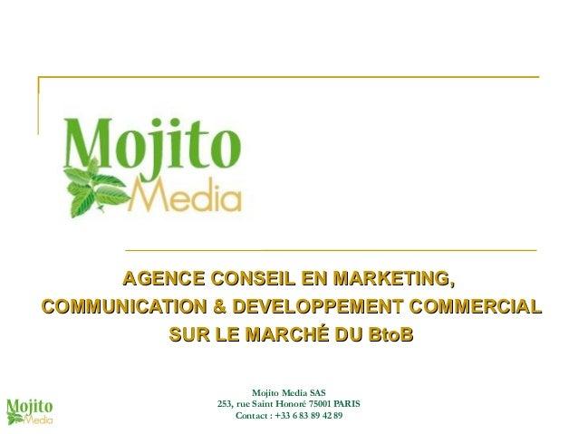 AGENCE CONSEIL EN MARKETING, COMMUNICATION & DEVELOPPEMENT COMMERCIAL SUR LE MARCHÉ DU BtoB Mojito Media SAS 253, rue Sain...
