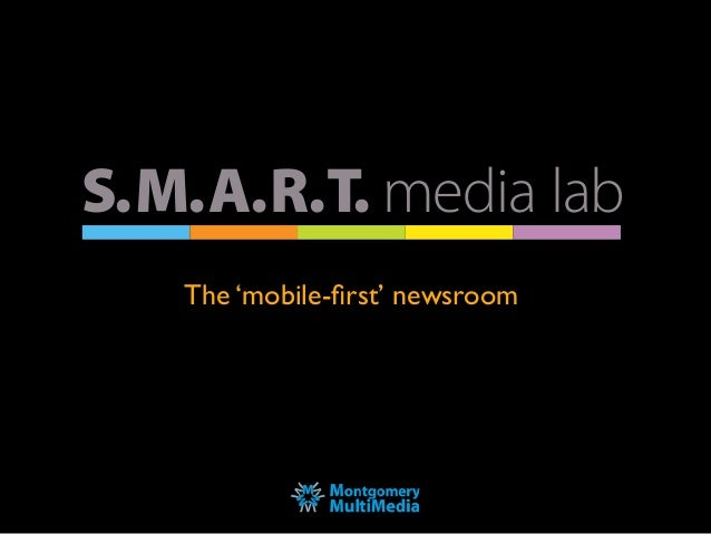 S.M.A.R.T. media lab S.M.A.R.T. media lab The 'mobile-first' newsroom