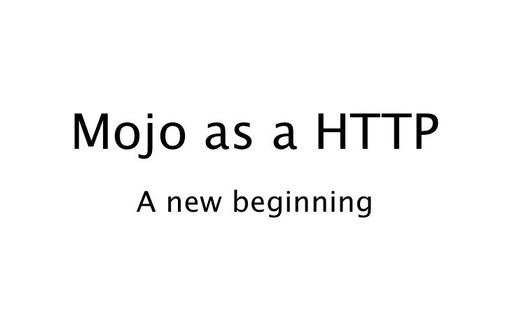 Mojo as a HTTP   A new beginning