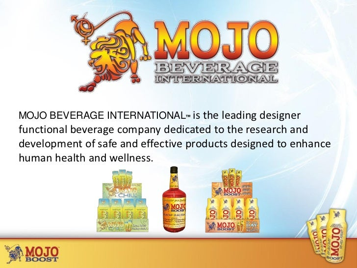 MOJO BEVERAGE INTERNATIONAL™ is the leading designerfunctional beverage company dedicated to the research anddevelopment o...