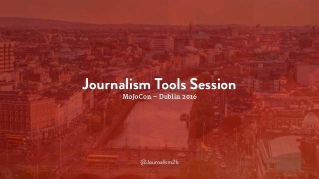 Journalism Tools Session MoJoCon – Dublin 2016 @Journalism2ls