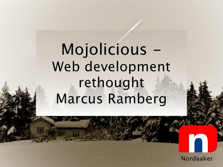 Mojolicious - Web development    rethought Marcus Ramberg                      Nordaaker