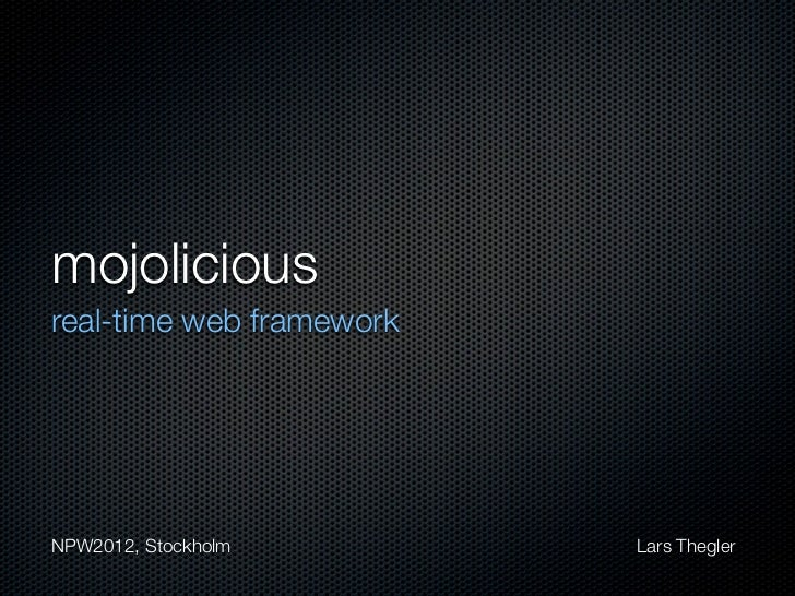 mojoliciousreal-time web frameworkNPW2012, Stockholm        Lars Thegler